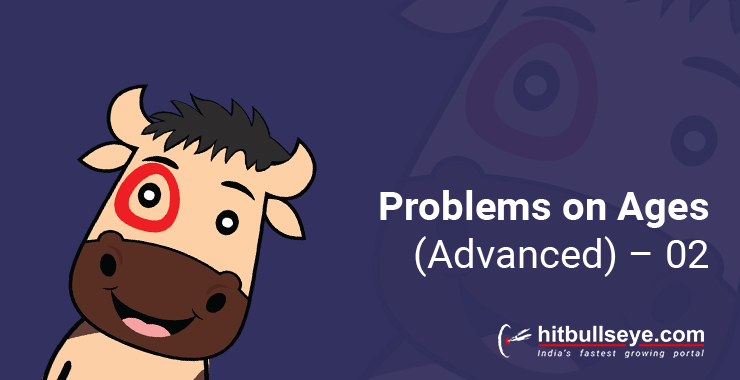 Problems on Ages - Aptitude Questions and Answers - Hitbullseye