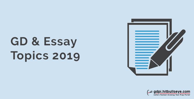 GD and Essay Topics 2019 | Essay Topics 2019 -GDPI Preparation