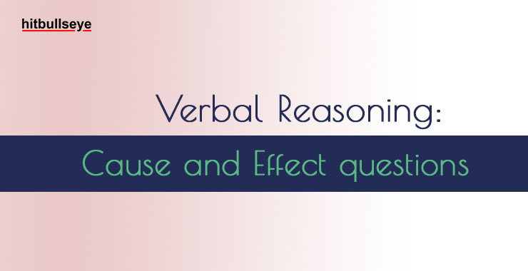 Verbal Reasoning - Cause and Effect Questions- Hitbullseye
