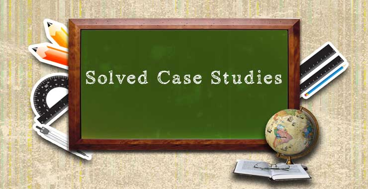Solved Case Studies | Case Study Examples | Solved Case