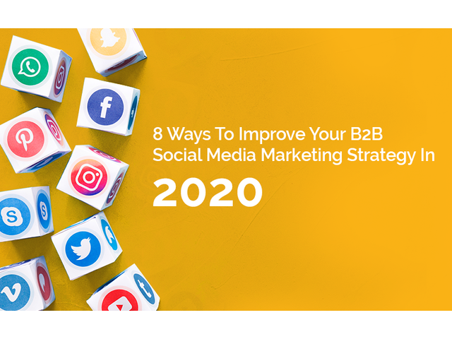 8 Ways To Improve Your B2B Social Media Marketing Strategy In 2020 - 1/1