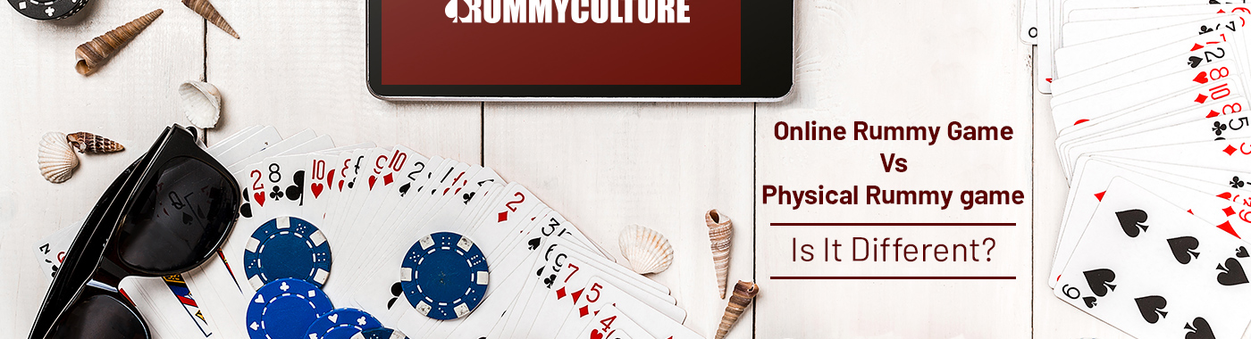 Online Rummy game Vs Physical Rummy game