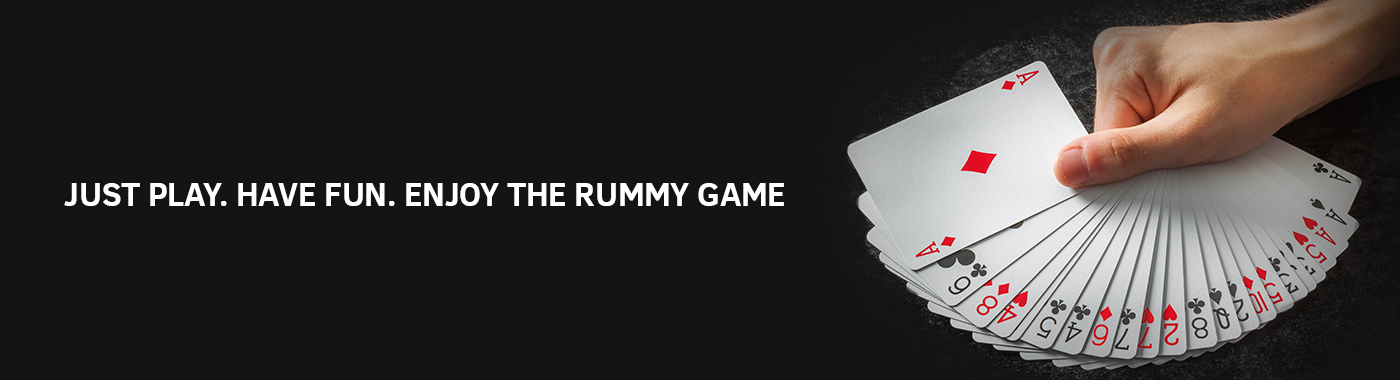 Just play. Have fun. Enjoy the Rummy game
