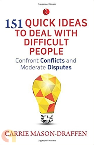 151 Quick Ideas To Deal With Difficult People