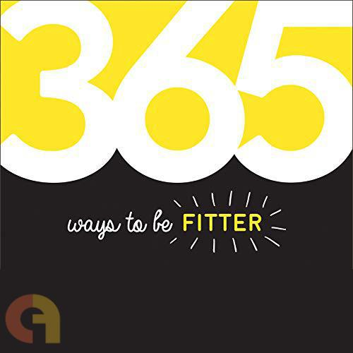 365 Ways to Be Fitter   Inspiration and Motivation for Every Day