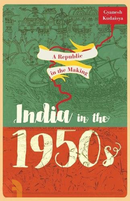 A Republic in the Making: India in the 1950s