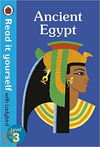 Ancient Egypt: Read it yourself with Ladybird - Level 3