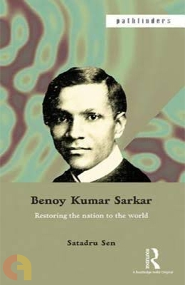 Benoy Kumar Sarkar: Restoring the nation to the world