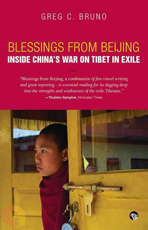 Blessings From Beijing: Inside ChinaメS War On Tibet In Exile