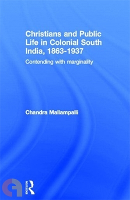 Christians and Public Life in Colonial South India: 1863-1937