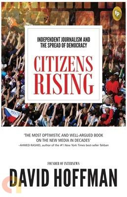 Citizens Rising: Independent Journalism and the Spread of Democracy
