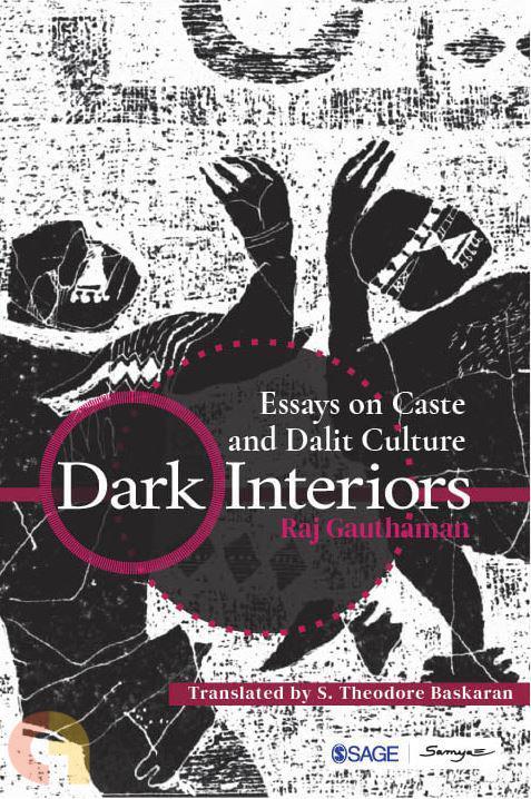 Dark Interiors: Essays on Caste and Dalit Culture