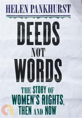 Deeds Not Words: The Story Of WomenS Rights - Then And Now