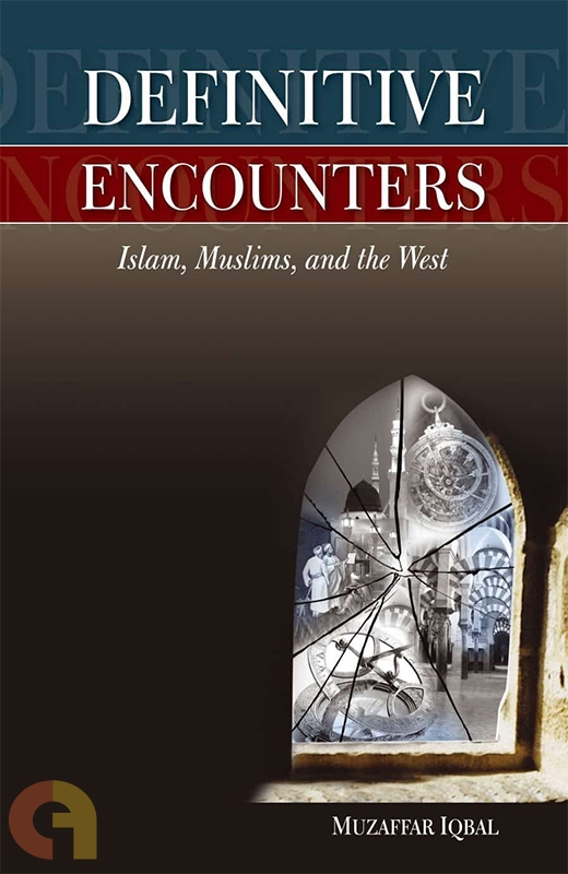 Definitive Encounters: Islam, Muslim And The West