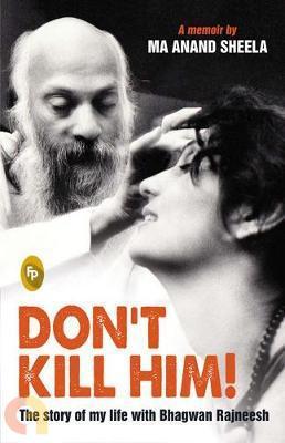 Dont  Kill Him!: The Story Of My Life With Bhagwan Rajneesh