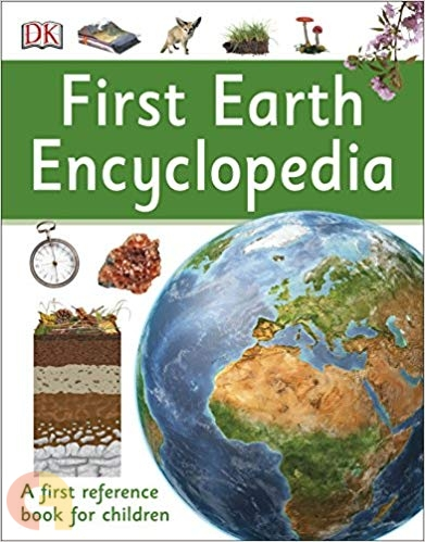 First Earth Encyclopedia : A first reference book for children