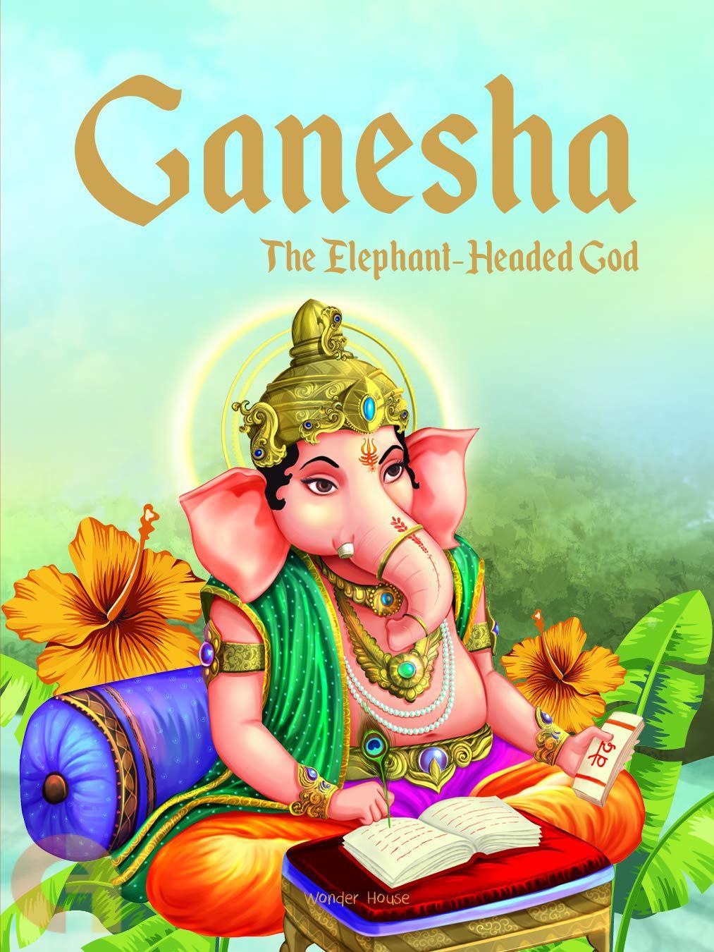Ganesha: The Elephant Headed God