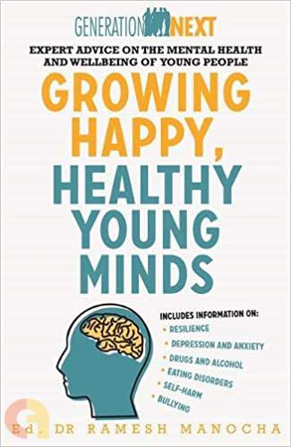 Growing Happy, Healthy Young Minds: Expert Advice on the Mental Health and Wellbeing of Young People