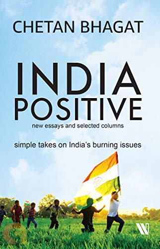 India Positive : New Essays And Selected Columns
