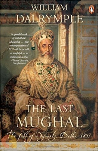 Last Mughal the fall of Delhi, 1857