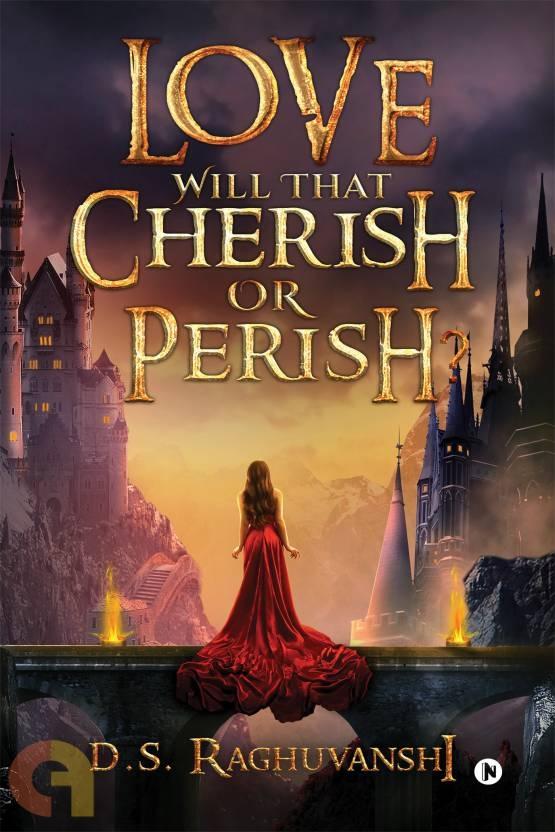 LOVE Will That Cherish or Perish?
