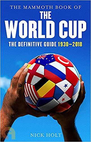 Mammoth Book Of The World Cup (Mammoth Books)- the definitive guide 1930-2018