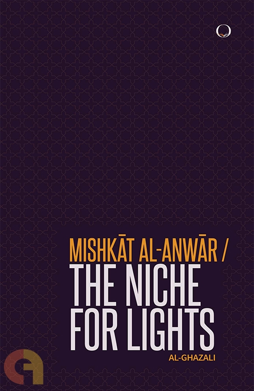 Mishkat Al Anwar: The Niche For Lights