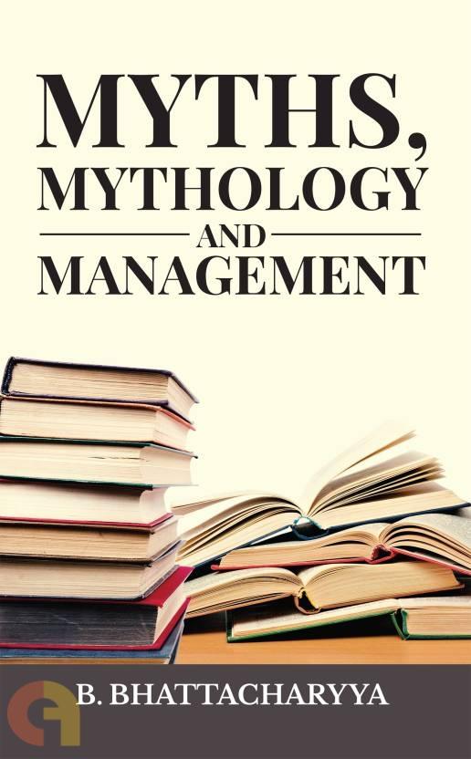 MYTHS, MYTHOLOGY AND MANAGEMENT