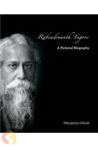 Rabindranath Tagore: A Pictorial Biography