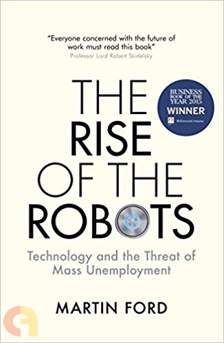 Rise of the Robots: Technology and the Threat of Mass Unemployment