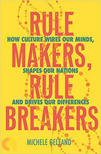 Rule Makers, Rule Breakers: How Culture Wires Our Minds, Shapes Our Nations, and Drives Our Differen