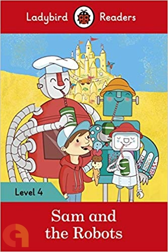 Sam and the Robots: Ladybird Readers - Level 4