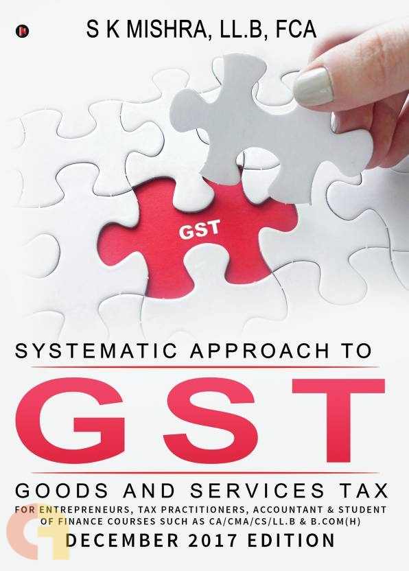 Systematic Approach to Goods & Services Tax (GST)