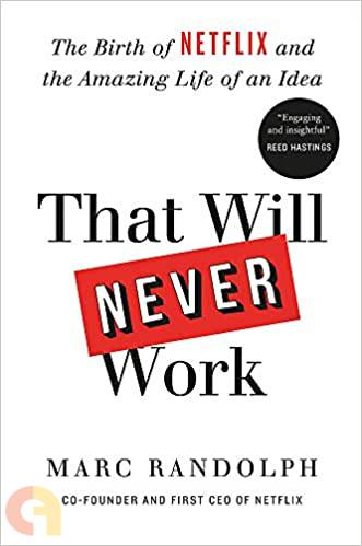 That Will Never Work : How We Took A Crazy Idea, Built Netflix And Disrupted An Indstry