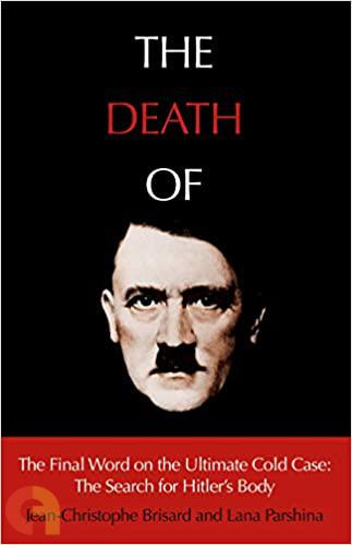 The Death of Hitler: The Final Word on the Greatest Cold Case in History: the Search for Hitler's Body