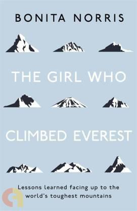 The Girl Who Climbed Everest: Lessons learned facing up to the worlds toughest mountains