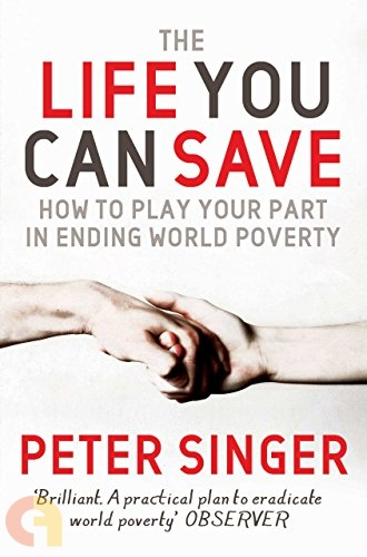 The Life You Can Save: How to play your part in ending world poverty