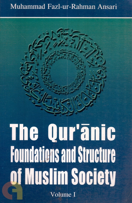 The Quranic Foundations And Structure Of Muslim Society (2 Volumes)