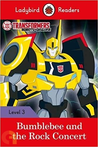 Transformers: Bumblebee and the Rock Concert - Ladybird Readers - Level 3