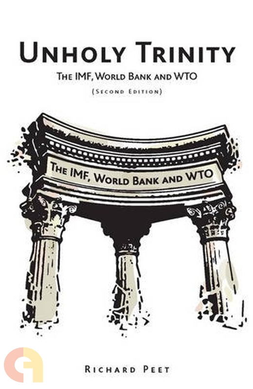 Unholy Trinity : The IMF, World Bank and WTO