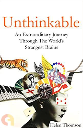 Unthinkable: What Nine Extraordinary Brains Can Teach Us About Our Own