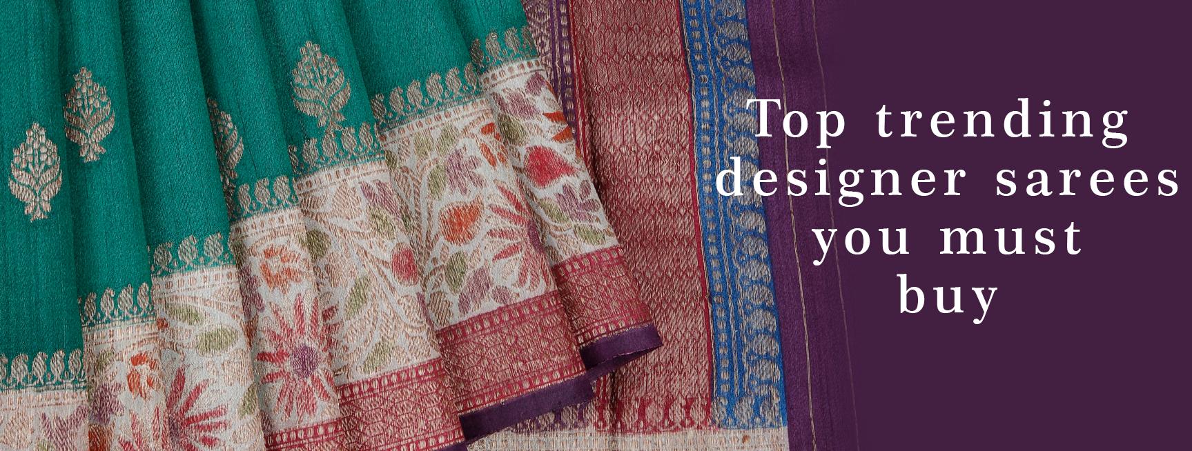 Top Trending Designer Sarees you must Buy!