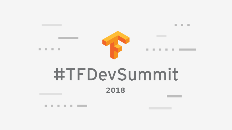 Presenting to you The Second Annual TensorFlow Dev Summit 2018