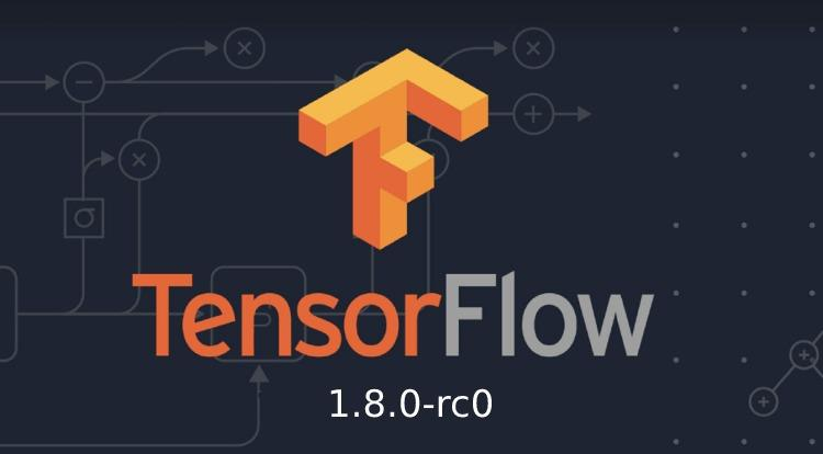 TensorFlow 1.8.0 Release Candidate Announced!