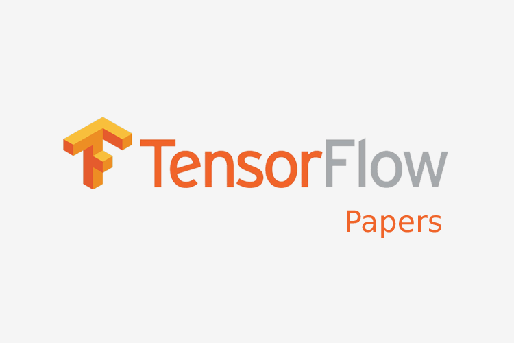 A Curated List Of Dedicated Resources: TensorFlow Papers