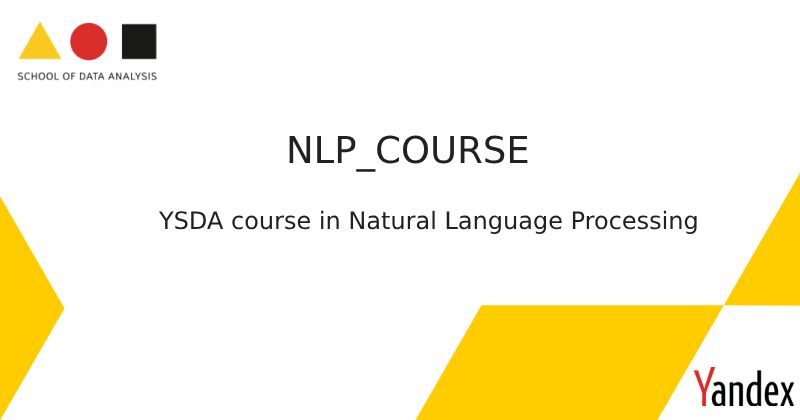 NLP_COURSE: A Deep Learning YSDA Natural Language Processing Course By GitHub