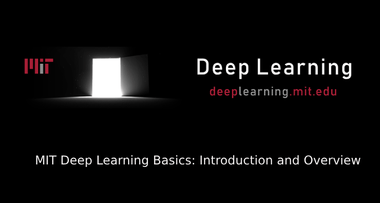 MIT Deep Learning Basics: Introduction and Overview.
