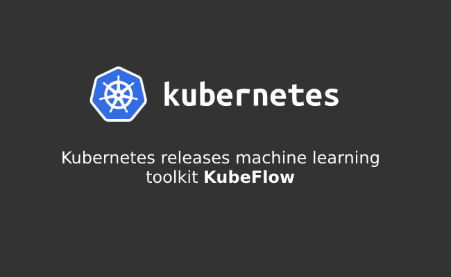 Release Of A New Machine Learning Toolkit By Kubernetes: KubeFlow