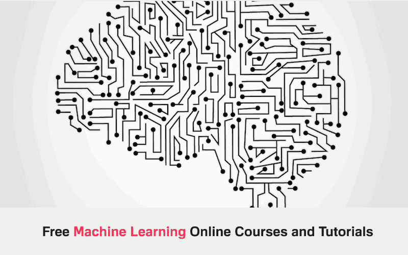 A List Of Top 10 Free Machine Learning Online Courses and Tutorials