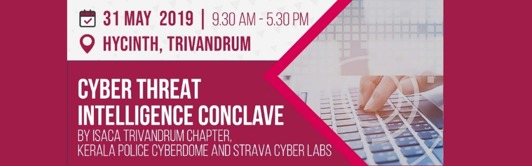 Cyber Threat Intelligence Conclave Tickets by ISACA TRIVANDRUM CHAPTER, 31  May, 2019, Thiruvananthapuram Event